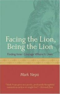 Facing the Lion, Being the Lion: Finding Inner Courage Where It Lives by Nepo,