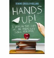 Hands Up!: A Year in the Life of an Inner City School Teacher, Oenone Crossley-h