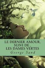 Les Romans de George Sand Ser.: Le Dernier Amour, Suivi de ,les Dames Vertes...