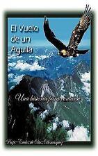 El Vuelo de Un Aguila: Una Historia Para Contarse (Paperback or Softback)