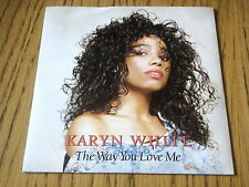 "KARYN WHITE - THE WAY YOU LOVE ME       7"" VINYL PS"