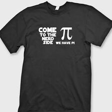 Come To The Nerd Side We Have Pi T-shirt Funny Geek Tee Shirt