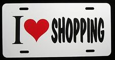 I LOVE SHOPPING  License Plate - New, Novelty, Fun