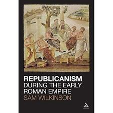 Republicanism During the Early Roman Empire - Paperback NEW Wilkinson, Sam 2012-