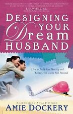 Designing Your Dream Husband: How to Build Your Husband Up and Release Him to Hi