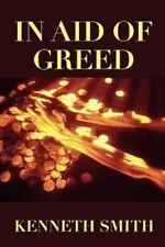 In Aid of Greed by Kenneth Smith (2011, Paperback)