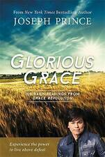 Glorious Grace: 100 Daily Readings from Grace Revolution by Joseph Prince...