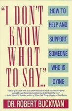 I Don't Know What to Say...: How to Help and Support Someone Who Is Dying