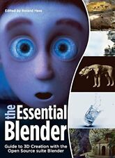 The Essential Blender: Guide To 3D Kreation With The Open Quelle Suite Blender