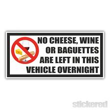 PAS DE FROMAGE, vin ou les baguettes sont laissés en Véhicule Overnight Drôle Autocollant Voiture