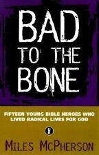 Bad to the Bone: Fifteen Young Bible Heroes Who Lived Radical Lives for God by M