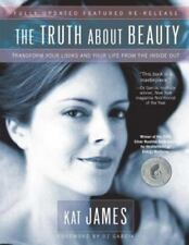 The Truth about Beauty : Transform Your Looks and Your Life from the Inside Out