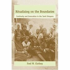 Ritualizing on the Boundaries: Continuity and Innovation in the Tamil...