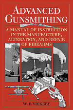 Advanced Gunsmithing: A Manual of Instruction in the Manufacture, Alteration, an
