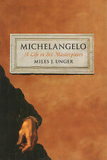 Michelangelo. A life in six masterpieces- M.J.UNGER, 2014 Simon&Schuster- sT408