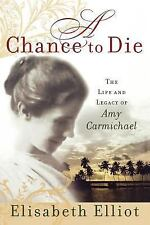 A Chance to Die : The Life and Legacy of Amy Carmichael by Elisabeth Elliot...
