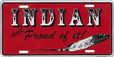 Metal License Plate --  INDIAN and PROUD OF IT  size 6x12 made in the USA