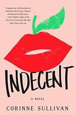 Indecent by Corinne Sullivan 2018 Drama Coming of Age 1st Ed Hardcover