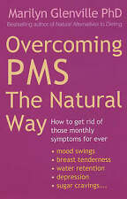 Overcoming Pms The Natural Way: How to get rid of those monthly symptoms for eve