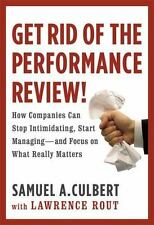 Get Rid of the Performance Review!: How Companies Can Stop Intimidating, Start M