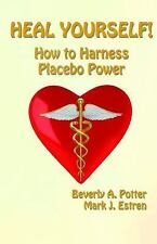 Heal Yourself!: How to Harness Placebo Power by Potter Ph.D., Beverly A., Estre
