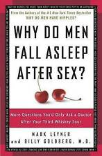 Good, Why Do Men Fall Asleep After Sex?: More Questions You'd Only Ask a Doctor