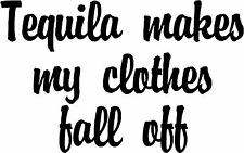 """Tequila Clothes Fall Off - 6"""" x 3.75"""" - Choose Color - Decal Vinyl Sticker #1173"""