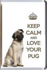 KEEP CALM and LOVE YOUR PUG  with an image of a Pug Dog Fridge Magnet