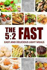 The 5:2 Fast - Easy and Delicious Light Meals: Easy Healthy Cookbook for Ultimat