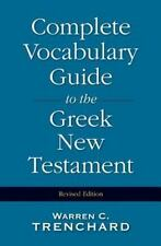 Complete Vocabulary Guide to the Greek New Testament by Warren C. Trenchard...