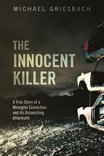 The Innocent Killer: A True Story of a Wrongful Co