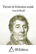 Théorie de l'éducation Sociale by Louis-Gabriel de Bonald (2014, Paperback)