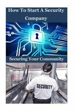 How to Start a Security Company : Securing Your Community: By Kumar, N.