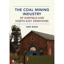The Coal Mining Industry of Sheffield and North Derbyshire by Wain, Ken | Paperb