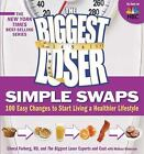 The Biggest Loser Simple Swaps : 100 Easy Changes to Start Living a Healthier Lifestyle by Melissa Roberson, Cheryl Forberg and Biggest Loser Experts and Cast (2009, Paperback)