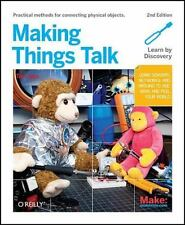 Making Things Talk : Using Sensors, Networks, and Arduino to See, Hear, and Feel
