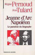 REGINE PERNOUD JEAN TULARD - JEANNE D'ARC NAPOLEON LE PARADOXE DU BIOGRAPHE