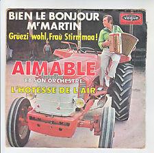 AIMABLE Vinyle 45T BONJOUR Mr MARTIN Gruezi wohl -L'HOTESSE AIR Musette Tracteur