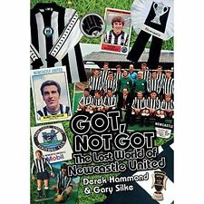 Got, Not Got: Newcastle United: The Lost World of Newcastle United by Gary...