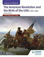 Access to History: The American Revolution and the Birth of the... 9781471838767