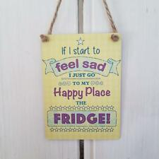 IF I START TO FEEL SAD I JUST GO TO MY HAPPY PLACE THE FRIDGE MINI METAL SIGN