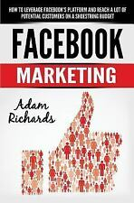 Facebook Marketing : How to Leverage Facebook's Platform and Reach a Lot of...