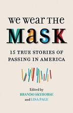 We Wear the Mask : 15 Stories of Passing in America (2017, Paperback)