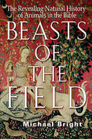 Beasts Of The Field: The Revealing Natural History Of Animals In The Bible by Mi