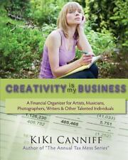 Creativity Is My Business : A Financial Organizer for Artists, Musicians,...