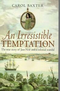 BAXTER An Irresistible Temptation : The true story of Jane New and a colonial sc