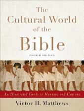 The Cultural World of the Bible : An Illustrated Guide to Manners and Customs...