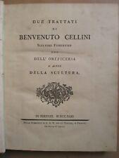 CELLINI : DUE TRATTATI OREFICERIA, L'ALTRO DELLA SCULTURA, 1731.