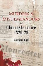Murders and Misdemeanours in Gloucestershire 1820-1829 by Malcolm M.) - New Book