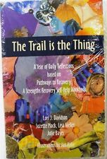 Trail Is the Thing: A Year of Daily Reflections Based on Pathways to Recovery